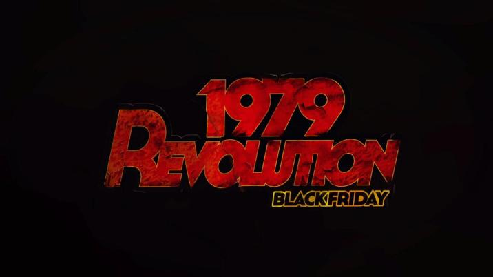 1979 Revolution: Black Friday_20180903213534
