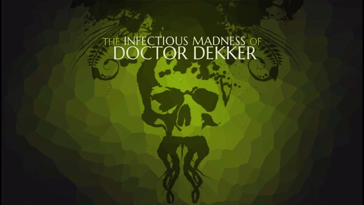 The Infectious Madness of Doctor Dekker_20180731211236_1.jpg
